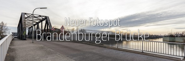 Neuer Fotospot #107: Brandenburger Brücke (KW 11)