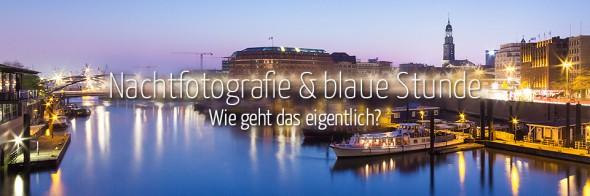 Nachtfotografie und blaue Stunde – Wie geht das eigentlich?